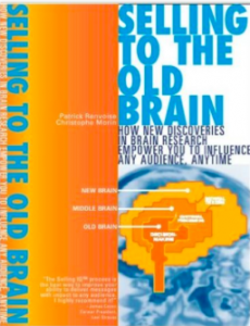 """Sell to the old brain -How new discoveries in brain research empower you to influence any audience anytime""!"